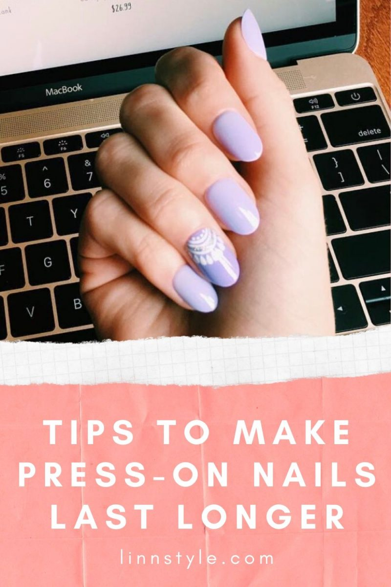 Tips To Make Press-On Nails Last Longer & Look Better | Linn Style by Jessica Linn